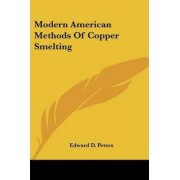 Modern American Methods of Copper Smelting by Edward D Peters