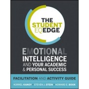 The Student EQ Edge: Emotional Intelligence and Your Academic and Personal Success: Facilitation and Activity Guide by Steven J. Stein