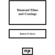 Diamond Films and Coatings by Robert F. Davis