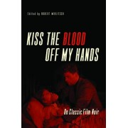 Kiss the Blood off My Hands by Robert Miklitsch