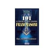 101 lucruri inedite despre francmasoni. Rituri, ritualuri si rastalmaciri