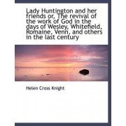 Lady Huntington and Her Friends Or, the Revival of the Work of God in the Days of Wesley, Whitefield by Helen Cross Knight