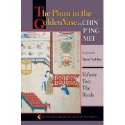 The Plum in the Golden Vase or, Chin P'ing Mei, Volume Two by David Tod Roy