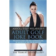 Absolutely Hilarious Adult Golf Joke Book by The Team at Golfwell