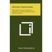Hitler's Professors: The Part of Scholarship in Germany's Crimes Against the Jewish People