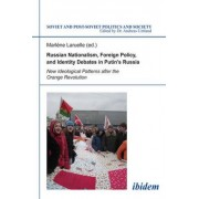 Russian Nationalism, Foreign Policy and Identity - New Ideological Patterns after the Orange Revolution by Dr. Marlene Laruelle