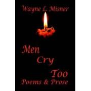 Men Cry Too by Wayne L Misner