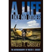 A Life Like No Other by Walter F Crissey