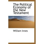 The Political Economy of the New Testament by William Innes