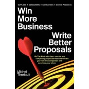 Win More Business - Write Better Proposals by Michel Theriault