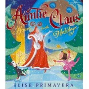 Auntie Claus, Home for the Holidays by Elise Primavera