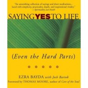 Saying Yes to Life (Even the Hard Parts) by Ezra Bayda