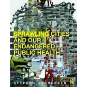 Sprawling Cities and Our Endangered Public Health by Stephen F. Verderber