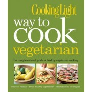 Cooking Light: Way to Cook Vegetarian by Cooking Light Magazine