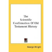The Scientific Confirmation of Old Testament History by George Wright
