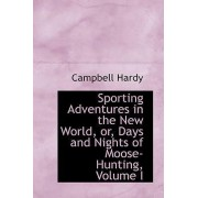 Sporting Adventures in the New World, Or, Days and Nights of Moose-Hunting, Volume I by Campbell Hardy