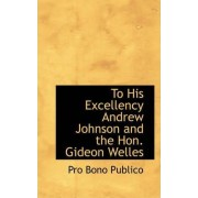 To His Excellency Andrew Johnson and the Hon. Gideon Welles by Pro Bono Publico