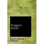 Dragon's Blood by Henry Milner Rideout