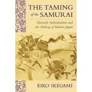 The Taming of the Samurai by Eiko Ikegami