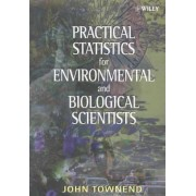Practical Statistics for Environmental & Biological Scientists by John Townend