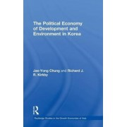 The Political Economy of Development and Environment in Korea by Jae-Yong Chung