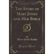 The Story of Mary Jones and Her Bible (Classic Reprint)