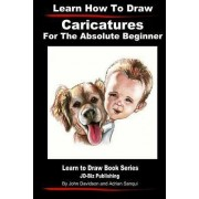 Learn How to Draw Caricatures for the Absolute Beginner by John Davidson