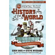 The Mental Floss History of the World: An Irreverent Romp Through Civili by Erik Sass