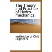 The Theory and Practice of Hydro-Mechanics. by Institution Of Civil Engineers