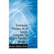 Grammaire Pratique de La Langue Franasaise, En Quatre Volumes, Volume 1 by Maximilian Delphinus Berlitz