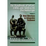 The Handbook of Infant, Child and Adolescent Psychotherapy: v. 2 by James A. Incorvaia