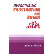 Overcoming Frustration and Anger by Paul A. Hauck