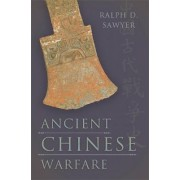 Ancient Chinese Warfare by Ralph D. Sawyer
