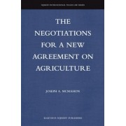 The Negotiations for a New Agreement on Agriculture by Joseph A. McMahon