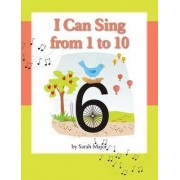 I Can Sing from 1 to 10 by Sarah K Major