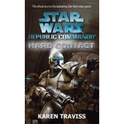 Star Wars Republic Commando: Hard Contact: Hard Contact by Karen Traviss
