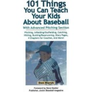 101 Things You Can Teach Your Kids About Baseball by Don Marsh