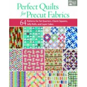 Perfect Quilts for Precut Fabrics by That Patchwork Place