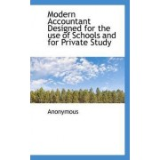Modern Accountant Designed for the Use of Schools and for Private Study by Anonymous