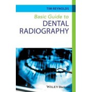 Basic Guide to Dental Radiography by Tim Reynolds