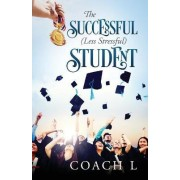 The Successful (Less Stressful) Student by Coach L