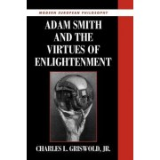 Adam Smith and the Virtues of Enlightenment by Charles L. Griswold
