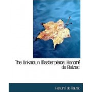 The Unknown Masterpiece; Honor de Balzac by Honore de Balzac