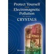 Protect Yourself from Electromagnetic Pollution by Using Crystals by Barbara Newerla
