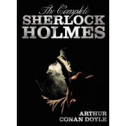 The Complete Sherlock Holmes - Unabridged and Illustrated - A Study In Scarlet, The Sign Of The Four, The Hound Of The Baskervilles, The Valley Of Fear, The Adventures Of Sherlock Holmes, The Memoirs Of Sherlock Holmes, The Return Of Sherlock Holmes, His