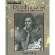 Dorothea Lange: Photographer of the People by David C. King