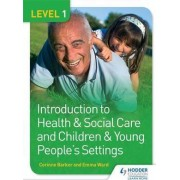 Level 1 Introduction to Health & Social Care and Children & Young People's Settings: Level 1 by Corinne Barker