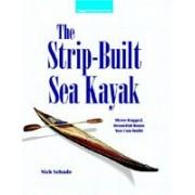 The Strip-Built Sea Kayak: Three Rugged, Beautiful Boats You Can Build