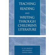 Teaching Reading and Writing through Children's Literature by Sue K. Bradley