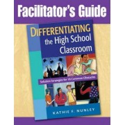 Differentiating the High School Classroom by Dr Kathie F Nunley
